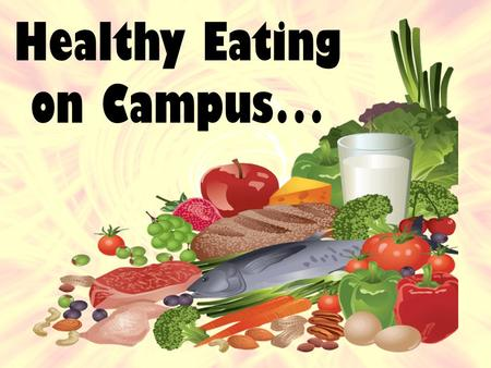 Healthy Eating on Campus…. Just4U is a program used on campus to flag foods by categories, such as low fat, low sodium, vegetarian, calorie counts,