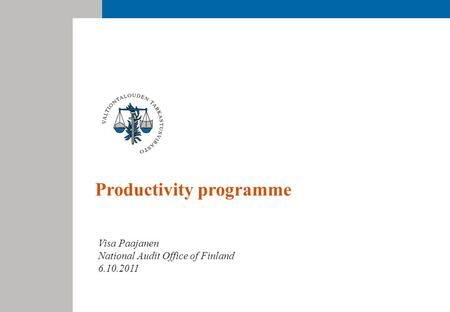 Productivity programme Visa Paajanen National Audit Office of Finland 6.10.2011.