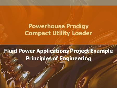 Powerhouse Prodigy Compact Utility Loader Fluid Power Applications Project Example Principles of Engineering.