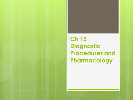 Ch 15 Diagnostic Procedures and Pharmacology. Basic Diagnostic Procedures  Vital signs- Blood pressure, breathing  Auscultation- Listening through a.