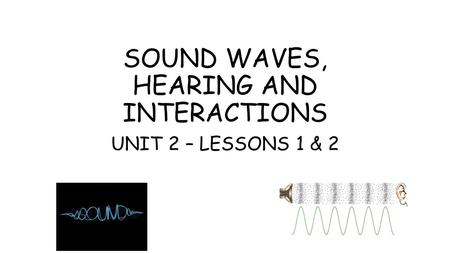 SOUND WAVES, HEARING AND INTERACTIONS
