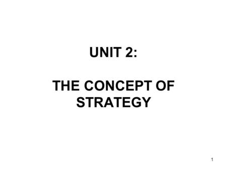 UNIT 2: THE CONCEPT OF STRATEGY