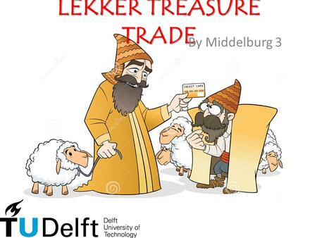 LEKKER TREASURE TRADE By Middelburg 3. IndexIndex 1.Team Members 2. Project Plan 3. Master Subject 4. Objectives 5. The Product 6. Practical Example 7.