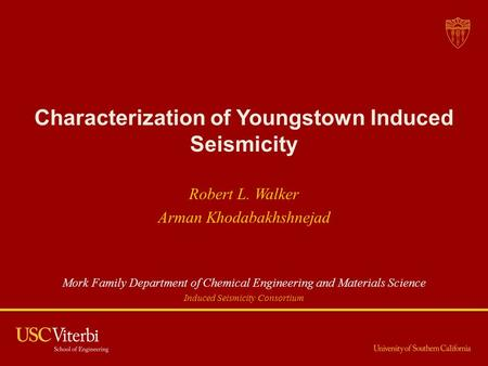 Characterization of Youngstown Induced Seismicity Robert L. Walker Arman Khodabakhshnejad Mork Family Department of Chemical Engineering and Materials.