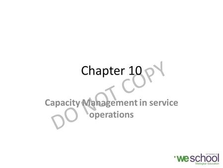DO NOT COPY Chapter 10 Capacity Management in service operations.