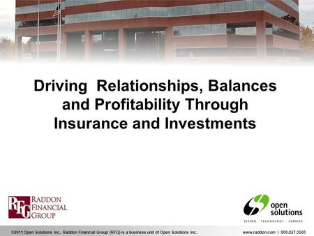 ©2011 Open Solutions Inc. Raddon Financial Group (RFG) is a business unit of Open Solutions Inc.www.raddon.com | 800.827.3500 Driving Relationships, Balances.