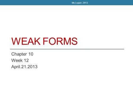 Ms.Lujain -2013 Weak forms Chapter 10 Week 12 April.21.2013.