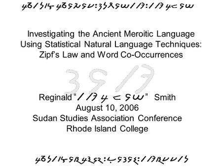 Investigating the Ancient Meroitic Language Using Statistical Natural Language Techniques: Zipf's Law and Word Co-Occurrences Reginald Smith August 10,