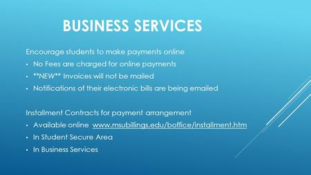 BUSINESS SERVICES Encourage students to make payments online No Fees are charged for online payments **NEW** Invoices will not be mailed Notifications.