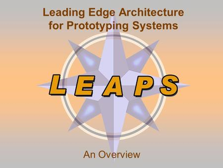 Leading Edge Architecture for Prototyping Systems An Overview.