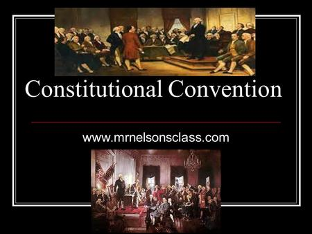 Constitutional Convention www.mrnelsonsclass.com.