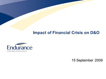 Impact of Financial Crisis on D&O 15 September 2009.