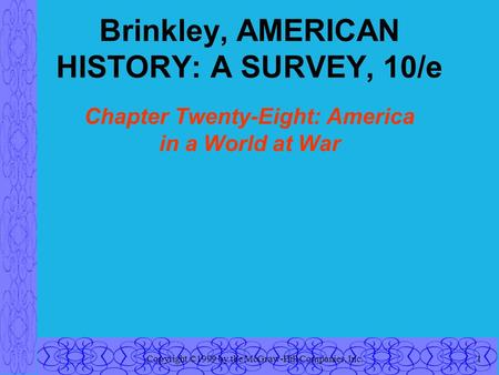 Copyright ©1999 by the McGraw-Hill Companies, Inc.1 Brinkley, AMERICAN HISTORY: A SURVEY, 10/e Chapter Twenty-Eight: America in a World at War.