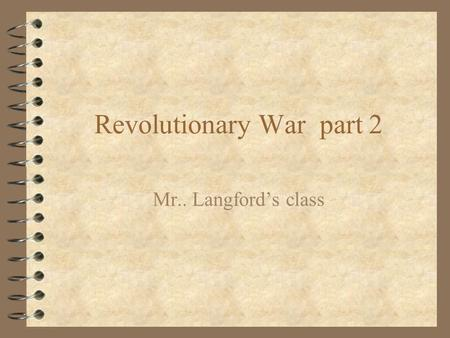 Revolutionary War part 2 Mr.. Langford's class. Overview 4 Declaration of Independence 4 Turning point of the war 4 Help arrives 4 The last stand 4 What's.