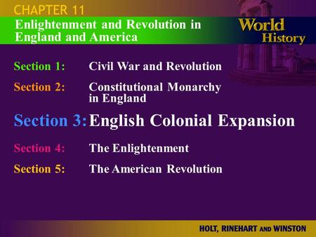 CHAPTER 11 Section 1:Civil War and Revolution Section 2:Constitutional Monarchy in England Section 3:English Colonial Expansion Section 4: The Enlightenment.