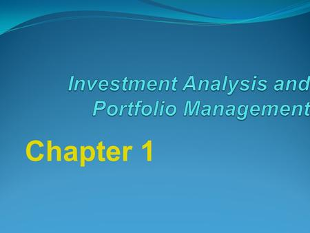 Chapter 1. Chapter 1 The Investment Setting Questions to be answered: Why do individuals invest ? What is an investment ? How do we measure the rate of.