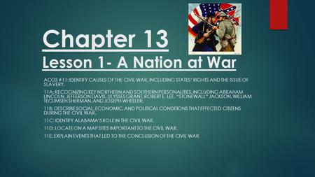 Chapter 13 Lesson 1- A Nation at War ACOS #11: IDENTIFY CAUSES OF THE CIVIL WAR, INCLUDING STATES' RIGHTS AND THE ISSUE OF SLAVERY. 11A: RECOGNIZING KEY.