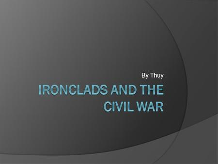 By Thuy. What are Ironclads? Ironclads were warships covered in iron. These warships used steam power. John Ericsson designed the ironclads for the US.