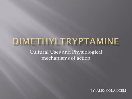 Cultural Uses and Physiological mechanisms of action