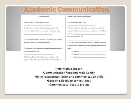 Academic Communication Informative Speech Communication Fundamentals- Senior To increase presentation and communication skills Speaking clearly to convey.