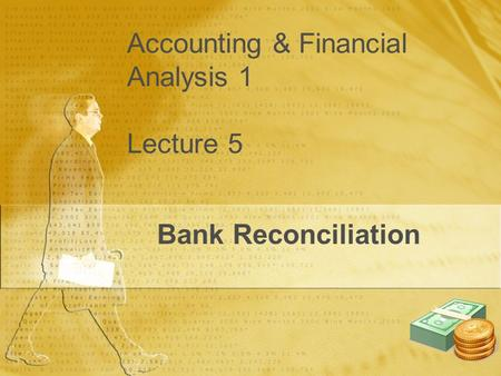 Accounting & Financial Analysis 1 Lecture 5 Bank Reconciliation.