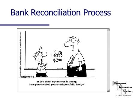 Bank Reconciliation Process. Prepare Reports for Verification Outstanding Check List Outstanding Check List Outstanding Deposit List Outstanding Deposit.