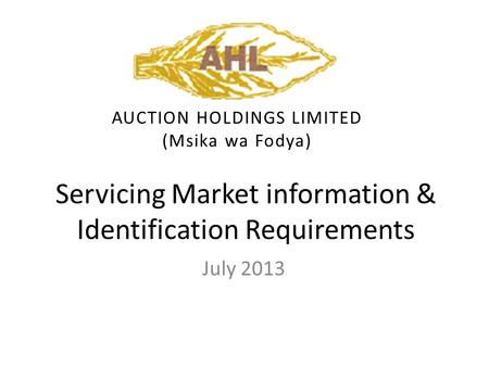 Servicing Market information & Identification Requirements July 2013 AUCTION HOLDINGS LIMITED (Msika wa Fodya)