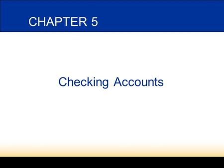 CHAPTER 5 Checking Accounts. 2 5-1 CHECKING ACCOUNTS In accounting money is usually referred to as cash. -Most businesses make cash payments by check.