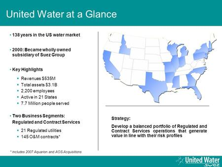 United Water at a Glance 138 years in the US water market 2000: Became wholly owned subsidiary of Suez Group Key Highlights  Revenues $535M  Total assets.