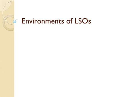 Environments of LSOs. Environments is the term used to describe the context in which business is carried out. There are two main environments: Internal:
