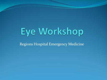 Regions Hospital Emergency Medicine. Eye Anatomy.