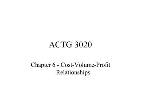 ACTG 3020 Chapter 6 - Cost-Volume-Profit Relationships.