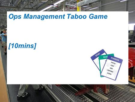 Ops Management Taboo Game [10mins]. TOPIC:Topic 5: Operations Management LESSON TITLE:Stock Control COMPETENCY FOCUS: Technological Impact (C4): students.