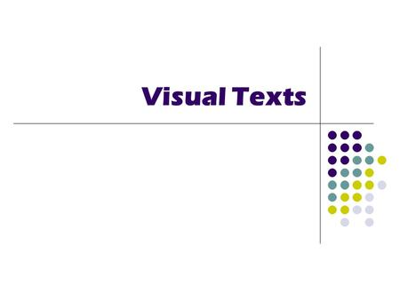 Visual Texts. What is a visual text? A visual text is a text in which the image plays a major role in the audiences' response. Although visual texts make.