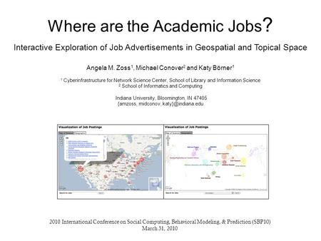 Where are the Academic Jobs ? Interactive Exploration of Job Advertisements in Geospatial and Topical Space Angela M. Zoss 1, Michael Conover 2 and Katy.
