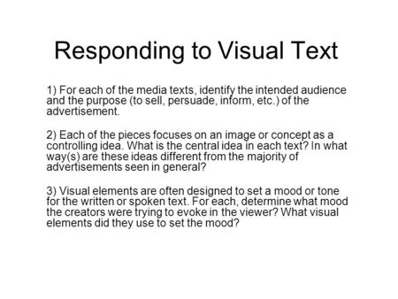 Responding to Visual Text 1) For each of the media texts, identify the intended audience and the purpose (to sell, persuade, inform, etc.) of the advertisement.