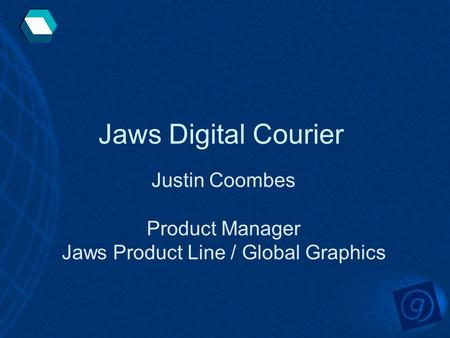 Jaws Digital Courier Justin Coombes Product Manager Jaws Product Line / Global Graphics.