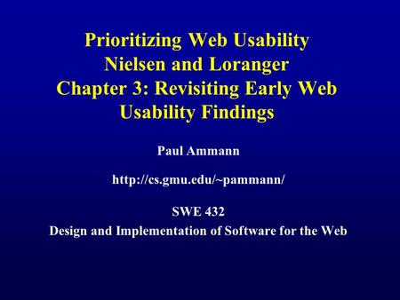 Prioritizing Web Usability Nielsen and Loranger Chapter 3: Revisiting Early Web Usability Findings Paul Ammann  SWE 432 Design.