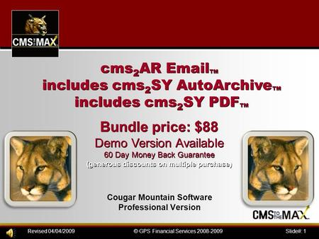 Slide#: 1© GPS Financial Services 2008-2009Revised 04/04/2009 Cougar Mountain Software Professional Version cms 2 AR Email ™ includes cms 2 SY AutoArchive.