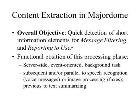 Content Extraction in Majordome Overall Objective: Quick detection of short information elements for Message Filtering and Reporting to User Functional.