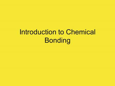 Introduction to Chemical Bonding. Chemical Reactions: During chemical reactions, elements combine, rearrange, or break apart with others to form new substances.