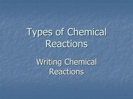 Types of Chemical Reactions Writing Chemical Reactions.