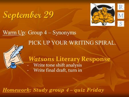 September 29 Warm Up: Group 4 – Synonyms PICK UP YOUR WRITING SPIRAL. Watsons Literary Response -Write tone shift analysis -Write final draft, turn in.