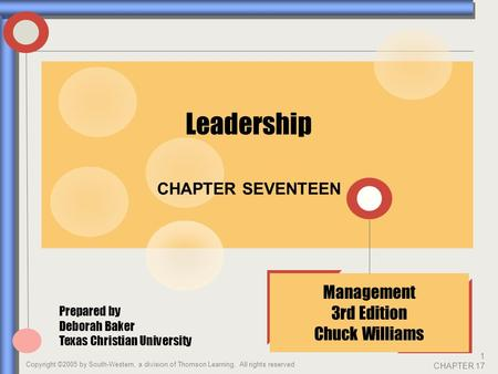 Copyright ©2005 by South-Western, a division of Thomson Learning. All rights reserved 1 CHAPTER 17 CHAPTER SEVENTEEN Management 3rd Edition Chuck Williams.