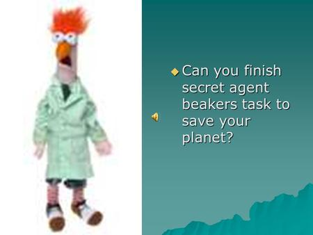  Can you finish secret agent beakers task to save your planet?