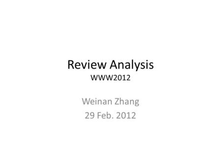 Review Analysis WWW2012 Weinan Zhang 29 Feb. 2012.