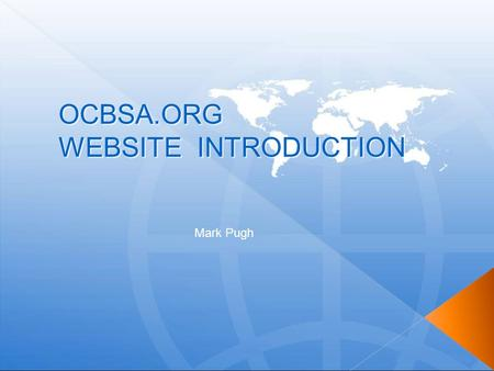 OCBSA.ORG WEBSITE INTRODUCTION Mark Pugh. We all learn from each other! Mark Pugh.