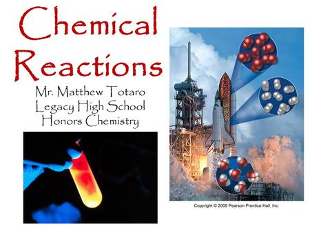 Mr. Matthew Totaro Legacy High School Honors Chemistry Chemical Reactions.