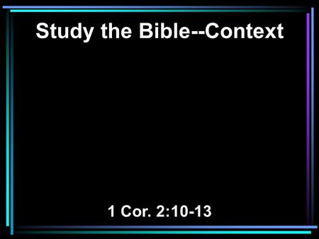 Study the Bible--Context 1 Cor. 2:10-13. 10 But God has revealed them to us through His Spirit. For the Spirit searches all things, yes, the deep things.