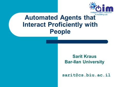 Automated Agents that Interact Proficiently with People Sarit Kraus Bar-Ilan University